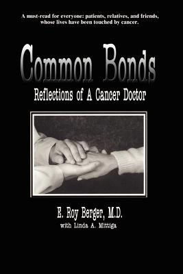 Common Bonds: Reflections of a Cancer Doctor - Berger, E Roy, and Mittiga, Linda A, and Lewis, James, Jr. (Foreword by)