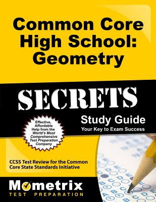 Common Core High School: Geometry Secrets, Study Guide: CCSS Test Review for the Common Core State Standards Initiative - Mometrix Media (Creator)