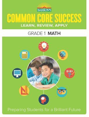 Common Core Success Grade 1 Math: Preparing Students for a Brilliant Future - Barron's Educational Series