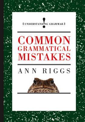 Common Grammatical Mistakes - Riggs, Ann