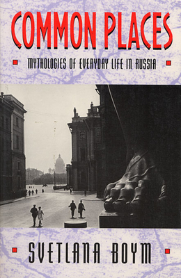 Common Places: Mythologies of Everyday Life in Russia - Boym, Svetlana