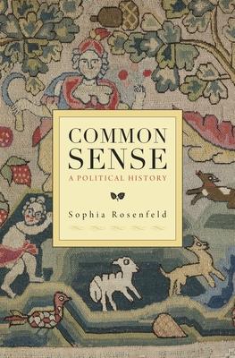 Common Sense: A Political History - Rosenfeld, Sophia