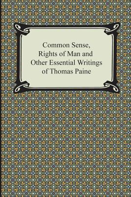 Common Sense, Rights of Man and Other Essential Writings of Thomas Paine - Paine, Thomas