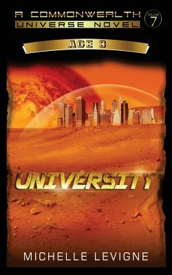 Commonwealth Universe, Age 3: Volume 7: University - Levigne, Michelle