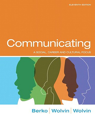 Communicating: A Social, Career, and Cultural Focus - Berko, Roy M, and Wolvin, Andrew D, and Wolvin, Darlyn R