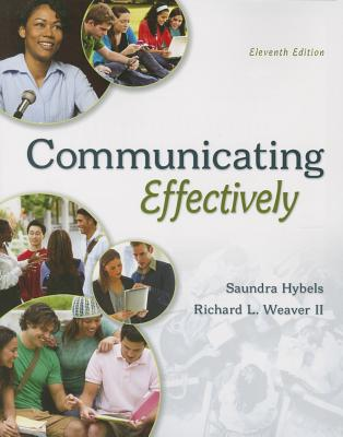 COMMUNICATING EFFECTIVELY - Hybels, Saundra, and Weaver, II  Richard L.