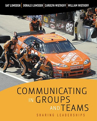 Communicating in Groups and Teams: Sharing Leadership - Lumsden, Gay, and Lumsden, Donald, and Wiethoff, Carolyn