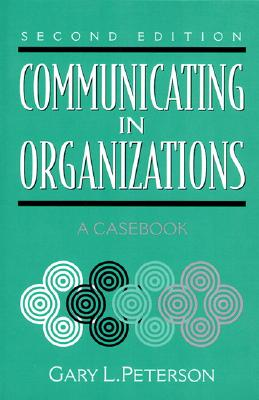 Communicating in Organizations: A Casebook - Peterson, Gary L
