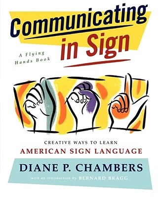 Communicating in Sign: Creative Ways to Learn American Sign Language (ASL) - Chambers, Diane P, and Amaranth, Lee A, and Robertson, D Keith (Editor)