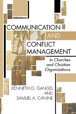 Communication and Conflict Management in Churches and Christian Organizations - Gangel, Kenneth O, and Canine, Samuel L
