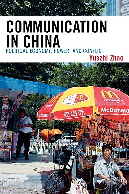 Communication in China: Political Economy, Power, and Conflict - Zhao, Yuezhi
