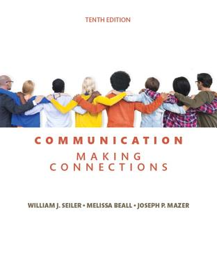 Communication: Making Connections - Seiler, William J., and Beall, Melissa L., and Mazer, Joseph P.