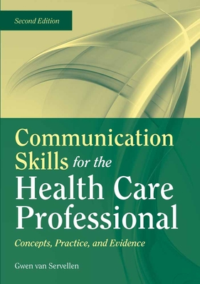 Communication Skills for the Health Care Professional: Concepts, Practice, and Evidence - Van Servellen, Gwen, R.N.