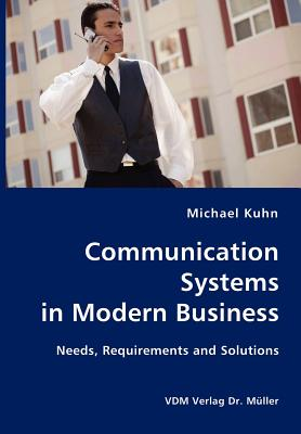 Communication Systems in Modern Business- Needs, Requirements and Solutions - Kuhn, Michael
