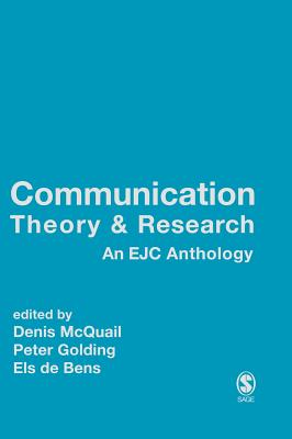 Communication Theory and Research - McQuail, Denis, Dr. (Editor), and Golding, Peter, Professor (Editor), and De Bens, Els (Editor)