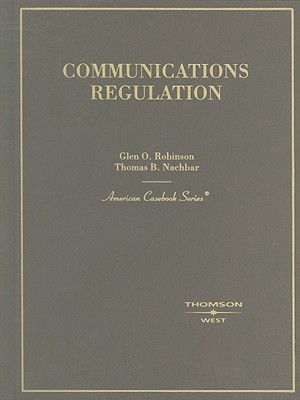 Communications Regulation - Robinson, Glen O, and Nachbar, Thomas B