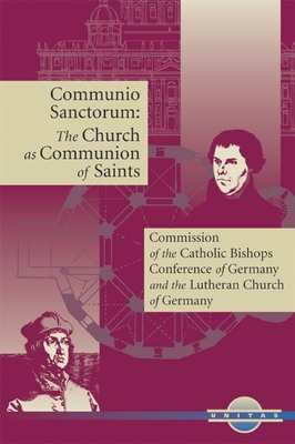Communio Sanctorum: The Church as the Communion of Saints - German National Bishops' Conference, and The Luthern Church of Germany, and Smith, Daniel R (Translated by)