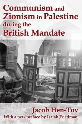 Communism and Zionism in Palestine During the British Mandate - Hen-Tov, Jacob