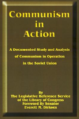 Communism in Action: A Documented Study and Analysis of Communism in Operation in the Soviet Union - Legislative Reference Service Library of Congress, and Dirksen, Everett McKinley (Foreword by), and Griffith, Ernest S...