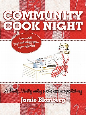 Community Cook Night: Once a Month Freezer Meal Cooking Program in Your Neighborhood - Blomberg, Jamie