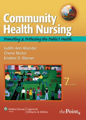 Community Health Nursing: Promoting and Protecting the Public's Health - Allender, Judith A, RN C, Msn, Edd, and Rector, Cherie, PhD, RN-C, and Warner, Kristine D