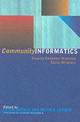Community Informatics: Shaping Computer-Mediated Social Networks - Loader, Brian (Editor)