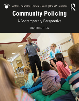 Community Policing: A Contemporary Perspective - Kappeler, Victor E, and Gaines, Larry K, and Schaefer, Brian P