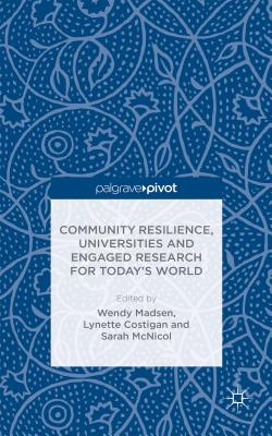 Community Resilience, Universities and Engaged Research for Today's World - Madsen, W (Editor), and Costigan, L (Editor), and McNicol, S (Editor)
