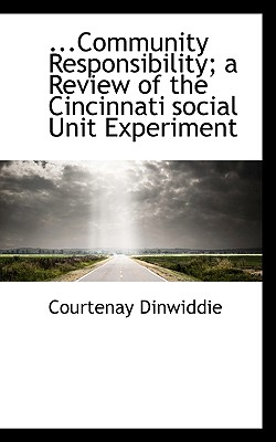 Community Responsibility; A Review of the Cincinnati Social Unit Experiment - Dinwiddie, Courtenay