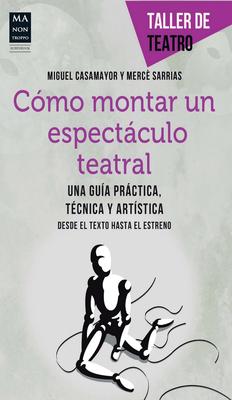 Como Montar Un Espectaculo Teatral - Casamayor, Miguel