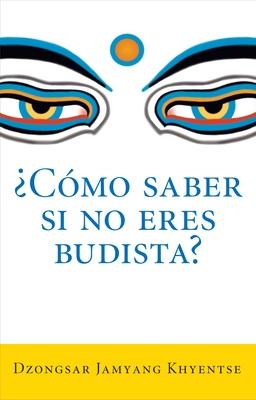 ?Como Saber Si No Eres Budista? (What Makes You Not a Buddhist) - Khyentse, Dzongsar Jamyang, and Khyentse, Jamyang