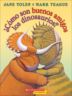 Como Son Buenos Amigos Los Dinosaurios? (How Do Dinosaurs Stay Friends?) - Yolen, Jane, and Lombana, Juan Pablo