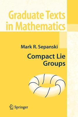 Compact Lie Groups - Sepanski, Mark R