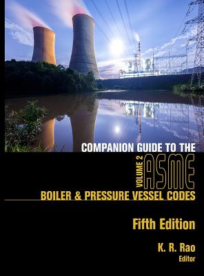 Companion Guide to the Asme Boiler & Pressure Vessel Codes, Fifth Edition, Volume 2: Criteria and Commentary on Select Aspects of the Boiler & Pressure Vessel and Piping Codes - Rao, K R