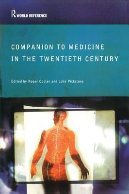 Companion to Medicine in the Twentieth Century - Cooter, Roger (Editor), and Pickstone, John (Editor)