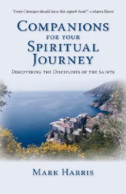 Companions for Your Spiritual Journey: Discovering the Disciplines of the Saints - Harris, Mark