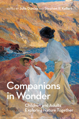 Companions in Wonder: Children and Adults Exploring Nature Together - Dunlap, Julie (Editor), and Kellert, Stephen R. (Editor)