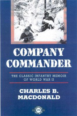 Company Commander: The Classic Infantry Memoir of World War II - Macdonald, Charles Blair