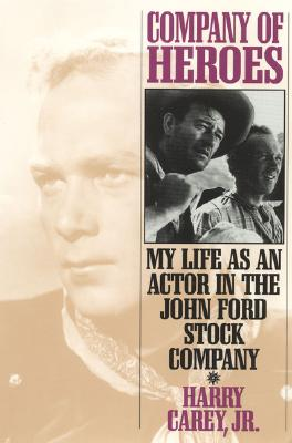 Company of Heroes: My Life as an Actor in the John Ford Stock Company - Carey, Harry