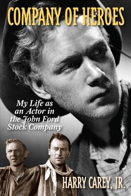 Company of Heroes: My Life as an Actor in the John Ford Stock Company - Carey, Harry, Jr.