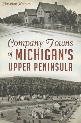 Company Towns of Michigan's Upper Peninsula - Holmes, Christian