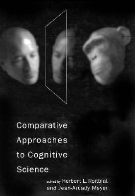 Comparative Approaches to Cognitive Science - Roitblat, Herbert L (Editor), and Meyer, Jean-Arcady (Editor)