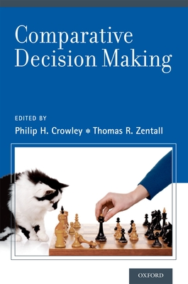 Comparative Decision Making - Crowley, Philip H (Editor), and Zentall, Thomas R (Editor)