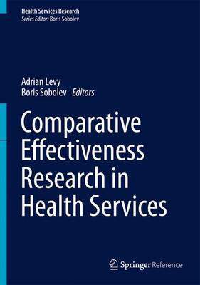 Comparative Effectiveness Research in Health Services - Levy, Adrian (Editor), and Sobolev, Boris (Editor)