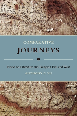 Comparative Journeys: Essays on Literature and Religion East and West - Yu, Anthony