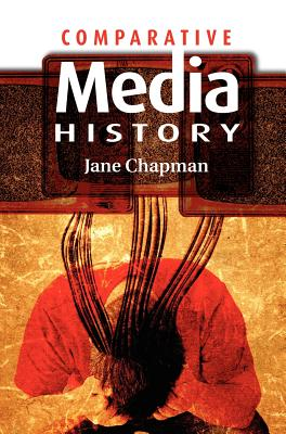 Comparative Media History: An Introduction: 1789 to the Present - Chapman, Jane