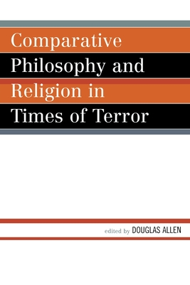 Comparative Philosophy and Religion in Times of Terror - Allen, Douglas
