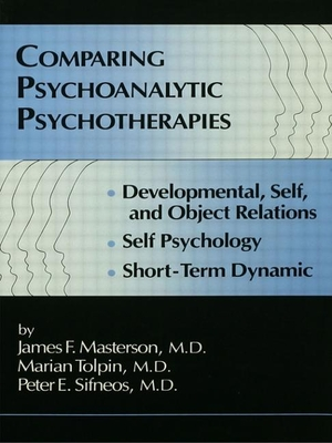 Comparing Psychoanalytic Psychotherapies: Development: Developmental Self & Object Relations Self Psychology Short Term Dynamic - Masterson M D, James F (Editor), and Tolpin, Marion (Editor), and Sifneos, Peter E (Editor)