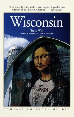 Compass American Guides: Wisconsin, 2nd Edition Compass American Guides: Wisconsin, 2nd Edition - Calhoun, Charles, and Will, Tracy