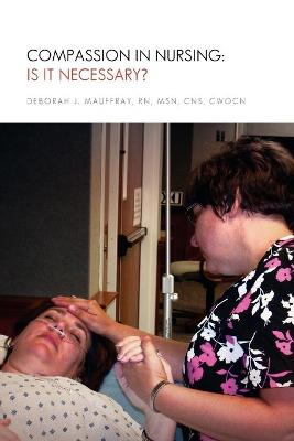 Compassion in Nursing: Is It Necessary? - Mauffray, Deborah J Rn Msn Cns Cwocn